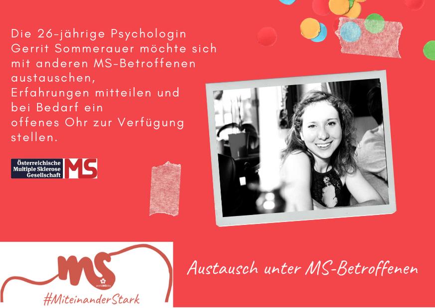 Bild von Gerrit Sommerauer, Text: Austausch unter MS-Betroffenen. Die 26-jährige Psychologin Gerrit Sommerauer möchte sich mit anderen MS-Betroffenen austauschen, Erfahrungen mitteilen und bei Bedarf ein offenes Ohr zur Verfügung stellen.